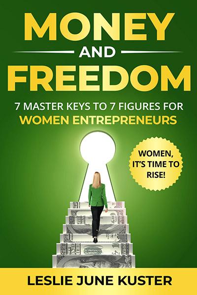 Money and Freedom: 7 Master Keys to 7 Figures for Women Entrepreneurs